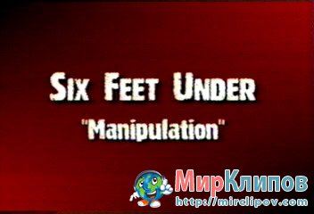Six Feet Under - Manipulation