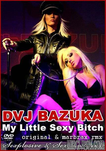 DVJ BAZUKA - My Little Sexy Bitch