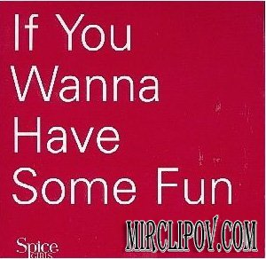Spice Girls - If You Wanna Have Some Fun