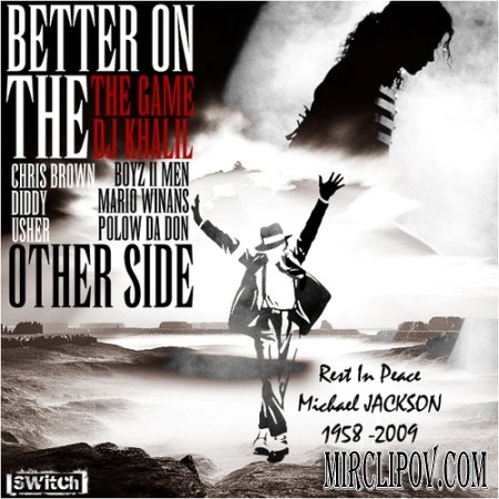 The Game feat. Chris Brown & P. Diddy - Better On Other Side (Tribute To Michael Jackson)