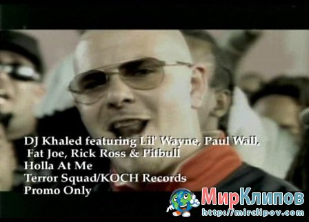 DJ Khaled Feat. Lil Wayne, Paul Wall, Fat Joe, Rick Ross & Pitbull - Holla At Me