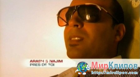 Arash Feat. Najim - Pres De Toi