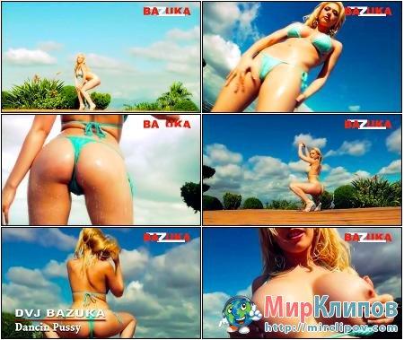 DVJ Bazuka – Dancin Pussy (Uncensored)