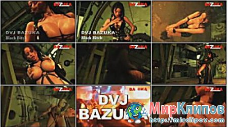 DVJ Bazuka - Black Bitch (Uncensored)