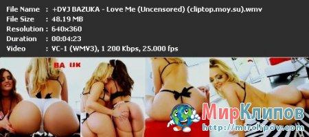DVJ Bazuka - Love Me (Uncensored)
