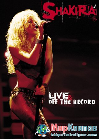 Shakira - Live & Off The Record (Live, Rotterdam, 2003)