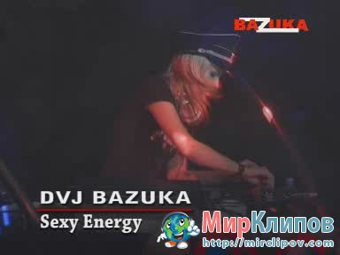 DVJ Bazuka - Sexy Energy (Uncensored)