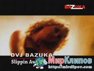 DVJ Bazuka - Slippin Away (Uncensored)